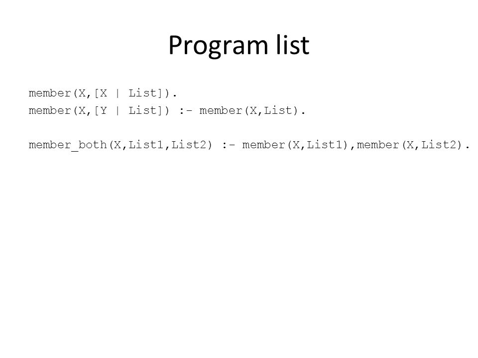 Program list member(X,[X | List]). member(X,[Y | List]) :- member(X,List).